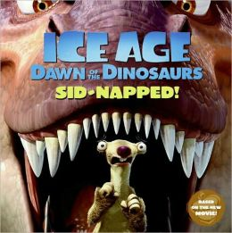 Ice Age: Dawn of the Dinosaurs: Sid-Napped! (Ice Age Series)