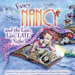 Fancy Nancy and the Late, Late, Late Night (Fancy Nancy Series)