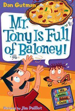 Mr. Tony Is Full of Baloney! (My Weird School Daze Series #11)