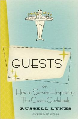 Guests: Or, How to Survive Hospitality: The Classic Guide