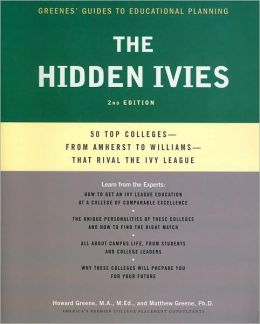 The Hidden Ivies: 50 Top Colleges-from Amherst to Wake Forest-That Rival the Ivy League
