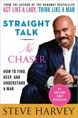 Book Cover Image. Title: Straight Talk, No Chaser:  How to Find, Keep, and Understand a Man, Author: Steve Harvey