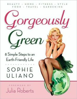 Gorgeously Green: 8 Simple Steps to an Earth-Friendly Life
