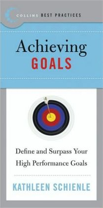 Achieving Goals: Define and Surpass Your High Performance Goals