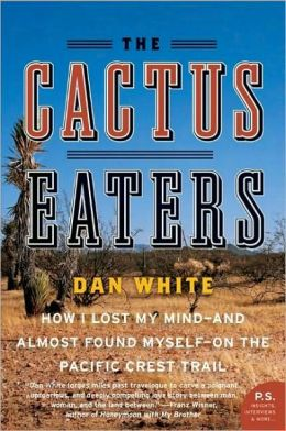 The Cactus Eaters: How I Lost My Mind-and Almost Found Myself-on the Pacific Crest Trail (P.S. Series)
