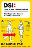 Ian Kerner - DSI: Date Scene Investigation: The Diagnostic Manual of Dating Disorders