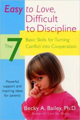 Easy to Love, Difficult to Discipline: The Seven Basic Skills for Turning Conflict into Cooperation