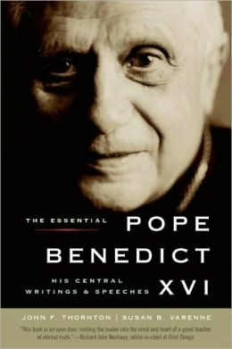 Essential Pope Benedict XVI: His Central Writings and Speeches