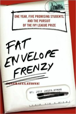 Fat Envelope Frenzy: One Year, Five Promising Students, and the Pursuit of the Ivy League Prize