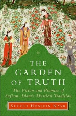 Garden of Truth: The Vision and Promise of Sufism, Islam's Mystical Tradition