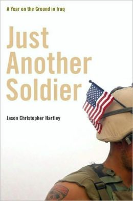 Just Another Soldier: A Year on the Ground in Iraq