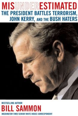 Misunderestimated: The President Battles Terrorism, John Kerry, and the Bush Haters