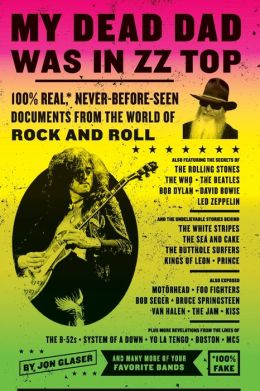 My Dead Dad Was in ZZ Top: 100% Real*, Never-Before-Seen Documents from the World of Rock and Roll