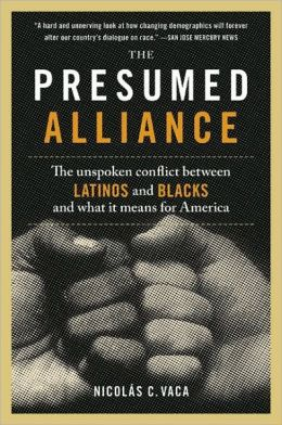 Presumed Alliance: The Unspoken Conflict between Latinos and Blacks and What It Means for America