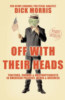 Off with Their Heads: Traitors, Crooks & Obstructionists in American Politics, Media & Business