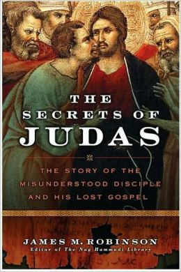 Secrets of Judas: The Story of the Misunderstood Disciple and His Lost Gospel