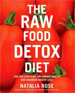 Raw Food Detox Diet: The Five-Step Plan for Vibrant Health and Maximum Weight Loss