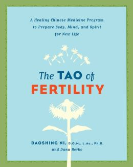 Tao of Fertility: A Healing Chinese Medicine Program to Prepare Body, Mind, and Spirit for New Life
