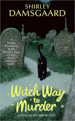 Witch Way to Murder (Ophelia and Abby Series #1)
