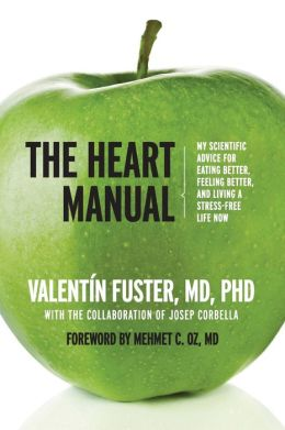 The Heart Manual: My Scientific Advice for Eating Better, Feeling Better, and Living a Stress-Free Life Now