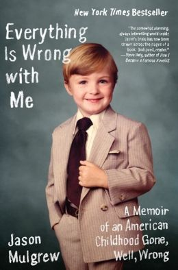 Everything Is Wrong with Me: A Memoir of an American Childhood Gone, Well, Wrong
