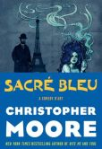 Book Cover Image. Title: Sacr� Bleu:  A Comedy d'Art, Author: Christopher Moore