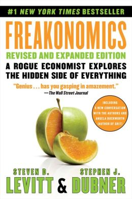 Freakonomics: A Rogue Economist Explores the Hidden Side of Everything (Revised and Expanded)