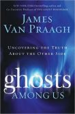 Book Cover Image. Title: Ghosts Among Us, Author: James Van Praagh