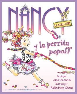 Nancy la Elegante y la perrita popoff (Fancy Nancy and the Posh Puppy: Fancy Nancy Series)