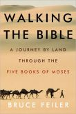Book Cover Image. Title: Walking the Bible:  A Journey by Land Through the Five Books of Moses, Author: Bruce Feiler