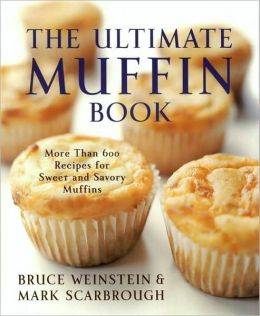Ultimate Muffin Book: More Than 600 Recipes for Sweet and Savory Muffins