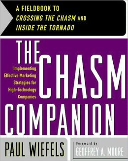 Chasm Companion: A Fieldbook to Crossing the Chasm and Inside the Tornado