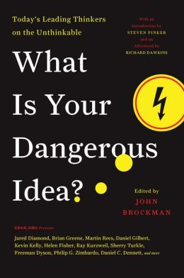 What is Your Dangerous Idea?: Today's Leading Thinkers on the Unthinkable