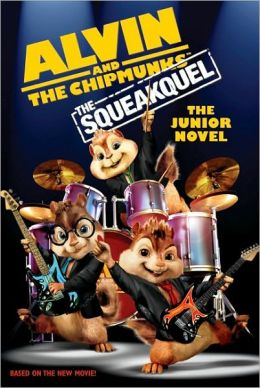 Alvin and the Chipmunks: The Squeakuel: The Junior Novel (Alvin and the Chipmunks Series)