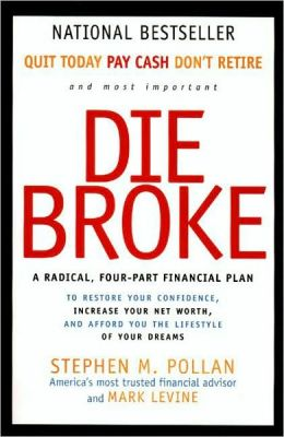 Die Broke: A Radical, Four-Part Financial Plan