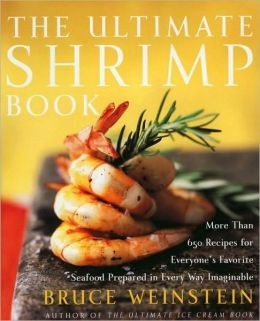 The Ultimate Shrimp Book: More than 650 Recipes for Everyone's Favorite Seafood Prepared in Every Way Imaginable (PagePerfect NOOK Book)