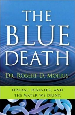 Blue Death: True Tales of Disease, Disaster, and the Water We Drink