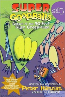 Attack of the 50-Foot Alien Creep-oids! (Super Goofballs Series #4)
