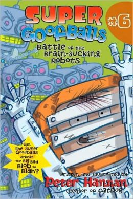 Battle of the Brain-Sucking Robots (Super Goofballs Series #6)