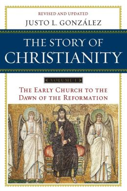 The Story of Christianity, Volume 1: The Early Church to the Dawn of the Reformation