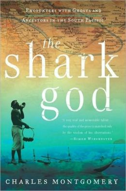 Shark God: Encounters with Ghosts and Ancestors in the South Pacific