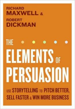 Elements of Persuasion: Use Storytelling Techniques to Pitch Better, Sell Faster, and Win More Business