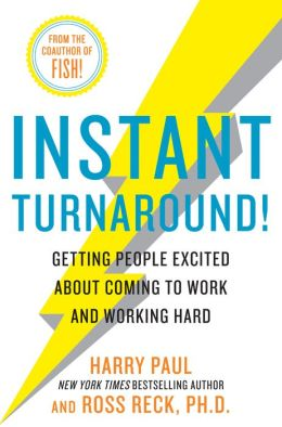 Instant Turnaround!: Getting People Excited about Coming to Work and Working Hard