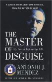 Book Cover Image. Title: The Master of Disguise:  My Secret Life in the CIA, Author: Antonio J. Mendez