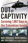 Book Cover Image. Title: Out of Captivity:  Surviving 1,967 Days in the Colombian Jungle, Author: Marc Gonsalves