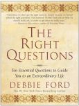 Book Cover Image. Title: The Right Questions:  Ten Essential Questions to Guide You to an Extraordinary Life, Author: Debbie Ford