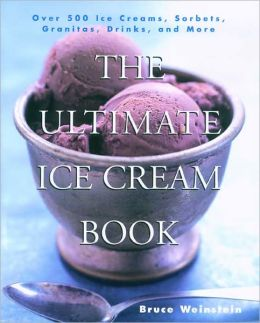 Ultimate Ice Cream Book: Over 500 Ice Creams, Sorbets, Granitas, Drinks, And More