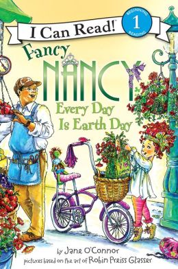 Fancy Nancy: Every Day Is Earth Day (I Can Read Book Series: Level 1)