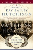 Book Cover Image. Title: American Heroines:  Female Role Models in America, Author: Kay Bailey Hutchison