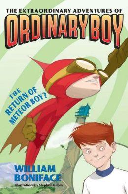 The Return of Meteor Boy? (Extraordinary Adventures of Ordinary Boy Series #2)